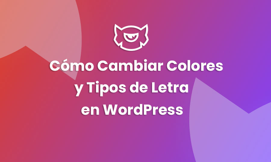 Cómo cambiar colores y tipos de letra en WordPress